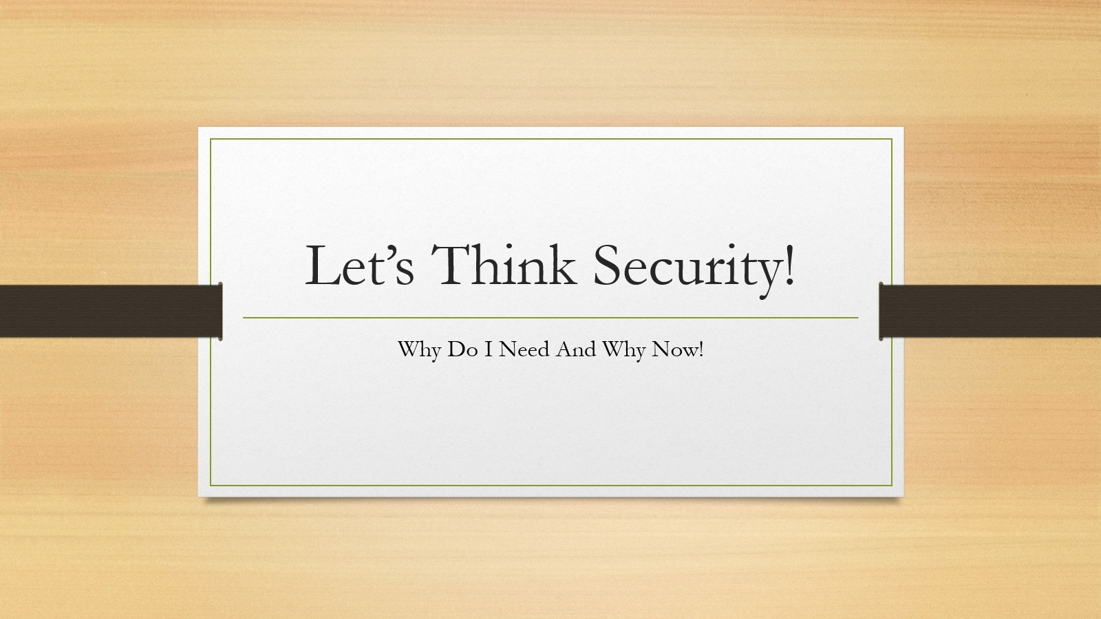 Let's think security! Why do I need and why now!